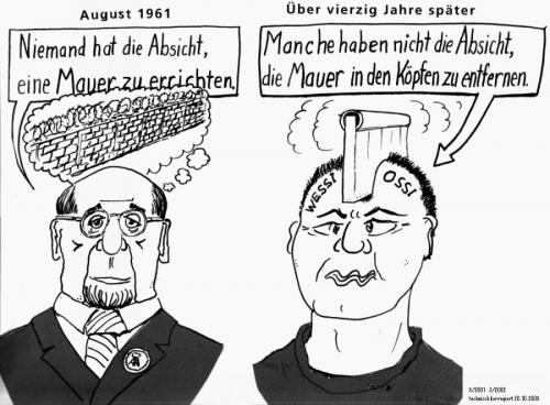 "1961 ""No one has the intention to build a wall.""  Forty years later: ""Many have no intention of removing the wall in the head"" (Ossi vs. Wessi)"